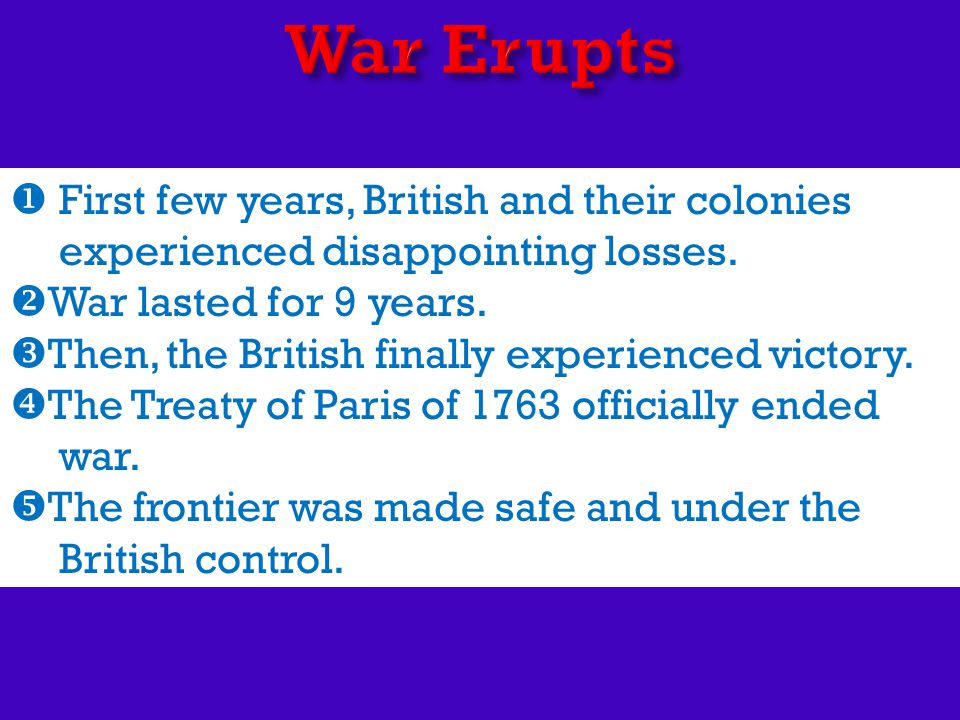 First few years, British and their colonies experienced disappointing losses.  War lasted for 9 years.  Then, the British finally experienced vict