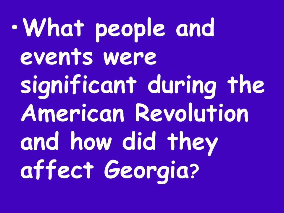 What people and events were significant during the American Revolution and how did they affect Georgia