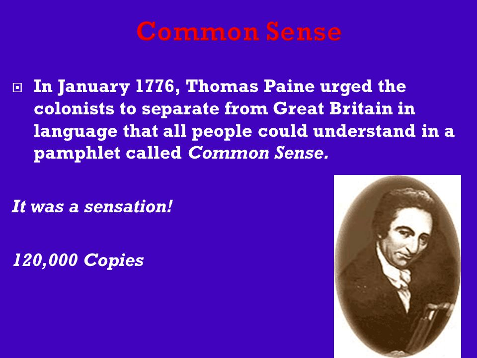  In January 1776, Thomas Paine urged the colonists to separate from Great Britain in language that all people could understand in a pamphlet called Common Sense.
