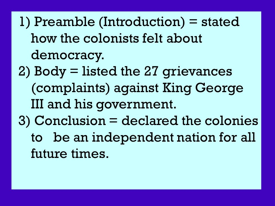 1) Preamble (Introduction) = stated how the colonists felt about democracy.