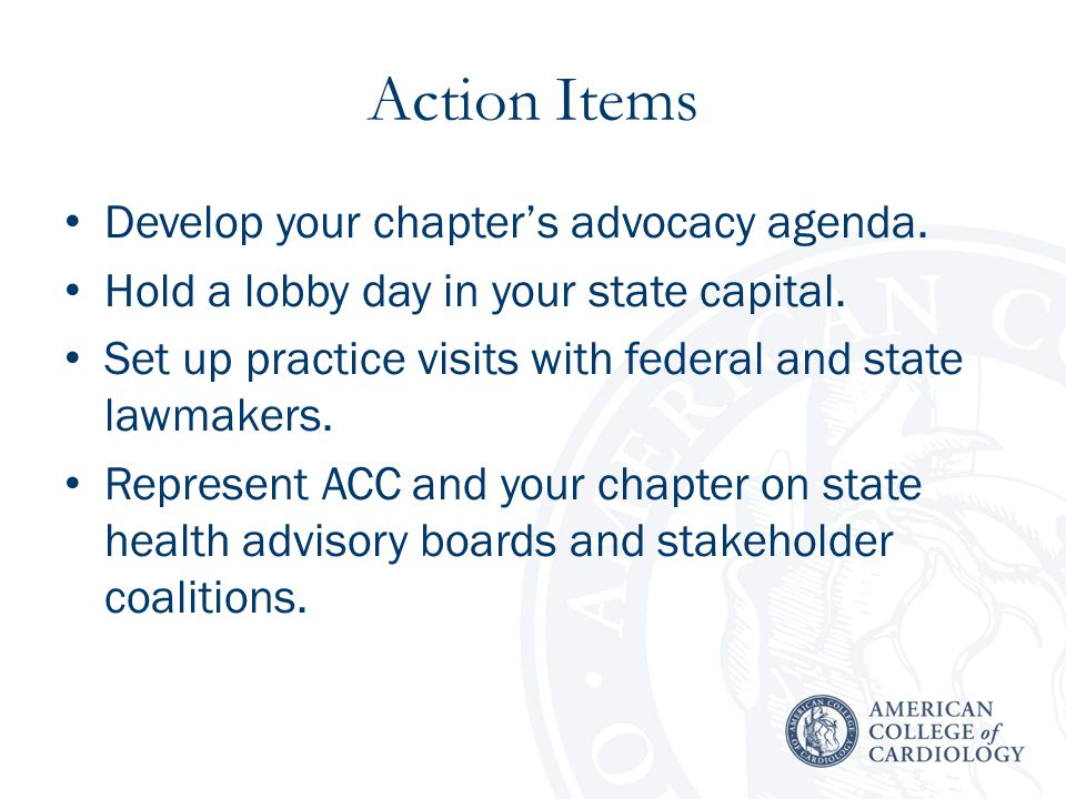Action Items Develop your chapter's advocacy agenda.