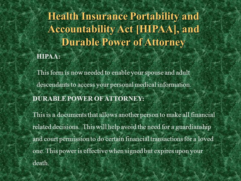 Health Insurance Portability and Accountability Act [HIPAA], and Durable Power of Attorney HIPAA: This form is now needed to enable your spouse and ad