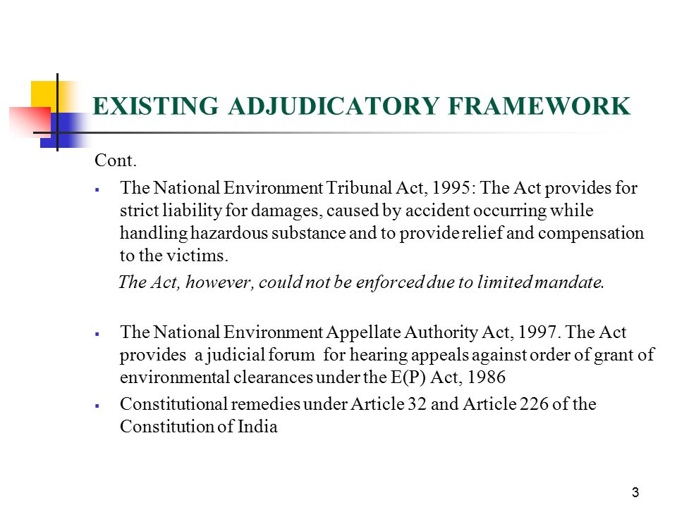 EXISTING ADJUDICATORY FRAMEWORK Cont.  The National Environment Tribunal Act, 1995: The Act provides for strict liability for damages, caused by acci