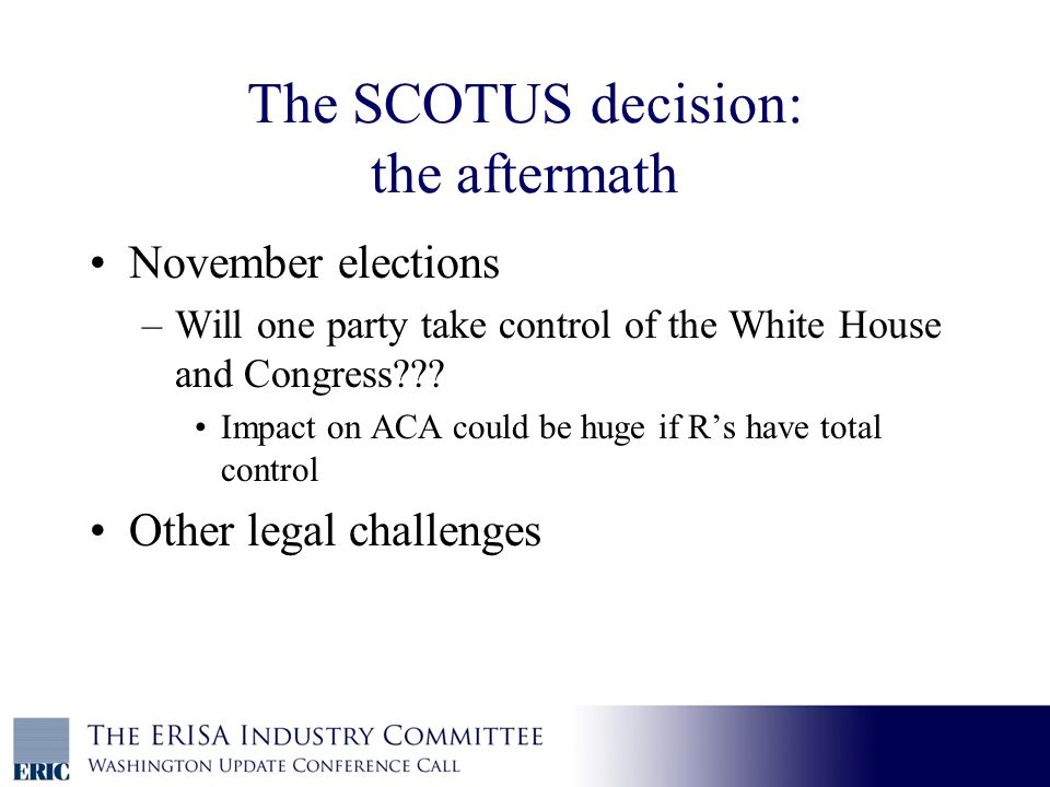 The SCOTUS decision: the aftermath November elections –Will one party take control of the White House and Congress .