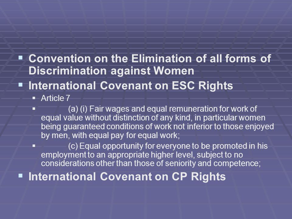   Convention on the Elimination of all forms of Discrimination against Women   International Covenant on ESC Rights   Article 7   (a) (i) Fair