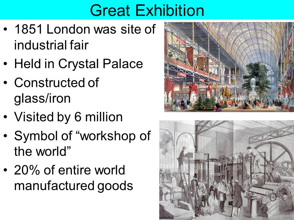 "Great Exhibition 1851 London was site of industrial fair Held in Crystal Palace Constructed of glass/iron Visited by 6 million Symbol of ""workshop of"
