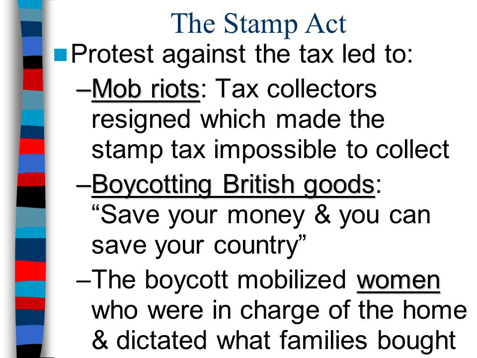 Mob reaction to the Stamp & Townshend Acts For the 1 st time, many colonists refer to fellow boycotters as patriots The Sons of Liberty were formed to protest British restrictions & became the leading agitators for colonial resistance Women played a key role in maintaining the success of colonial boycotts