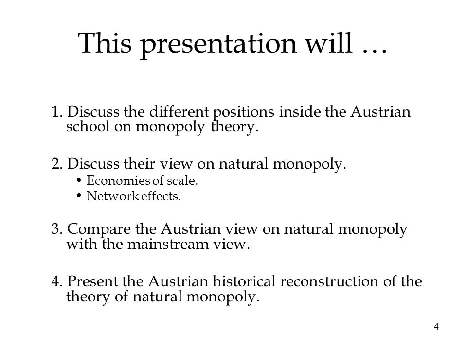 4 This presentation will … 1. Discuss the different positions inside the Austrian school on monopoly theory. 2. Discuss their view on natural monopoly