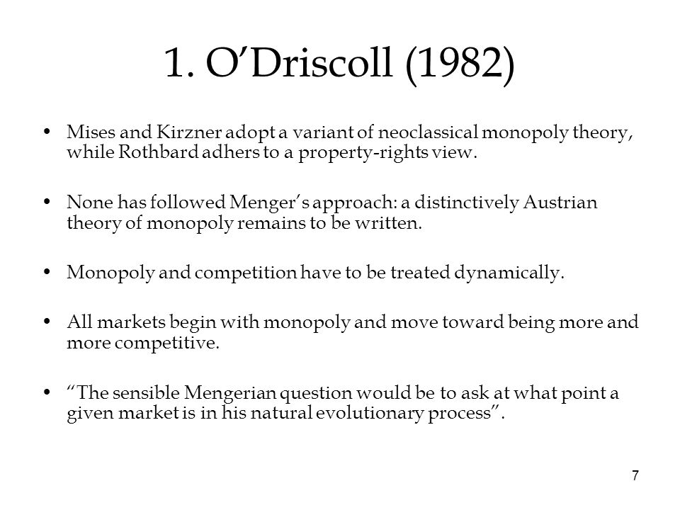 7 1. O'Driscoll (1982) Mises and Kirzner adopt a variant of neoclassical monopoly theory, while Rothbard adhers to a property-rights view. None has fo