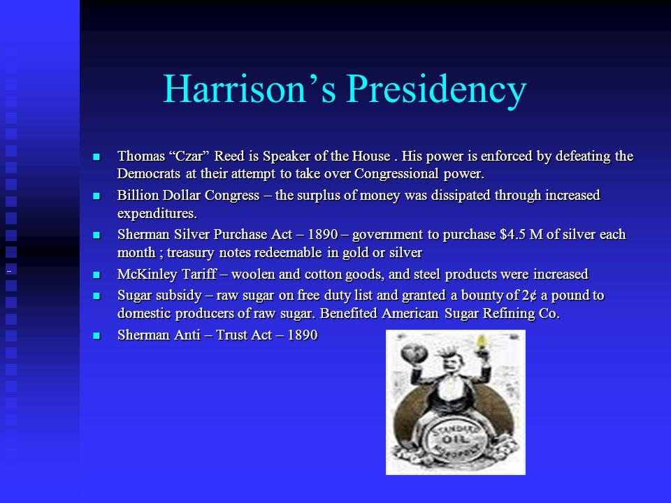 Harrison's Presidency Thomas Czar Reed is Speaker of the House.