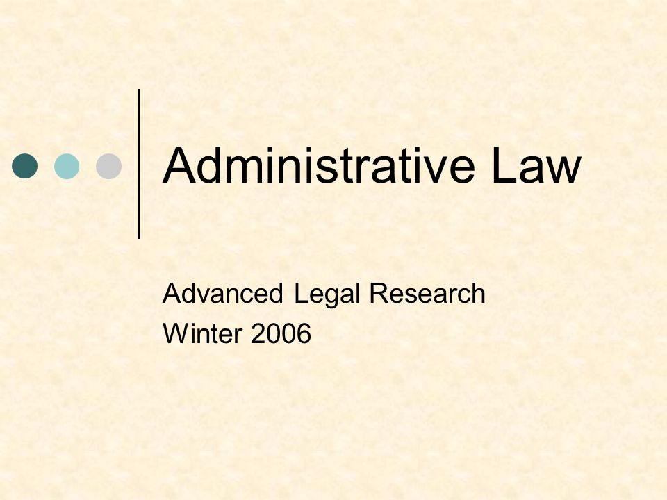 Administrative Law Advanced Legal Research Winter 2006