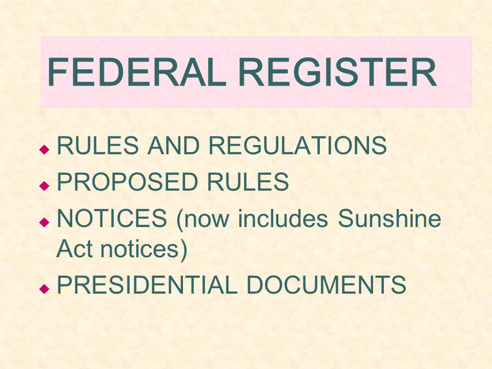 FEDERAL REGISTER  RULES AND REGULATIONS  PROPOSED RULES  NOTICES (now includes Sunshine Act notices)  PRESIDENTIAL DOCUMENTS