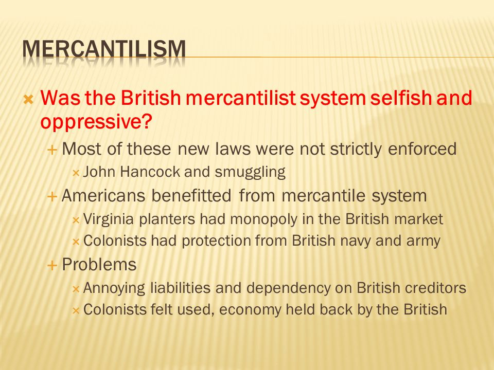  Was the British mercantilist system selfish and oppressive.