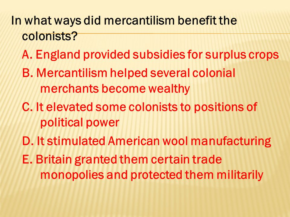 In what ways did mercantilism benefit the colonists.
