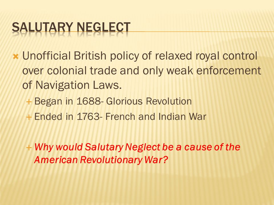  Unofficial British policy of relaxed royal control over colonial trade and only weak enforcement of Navigation Laws.