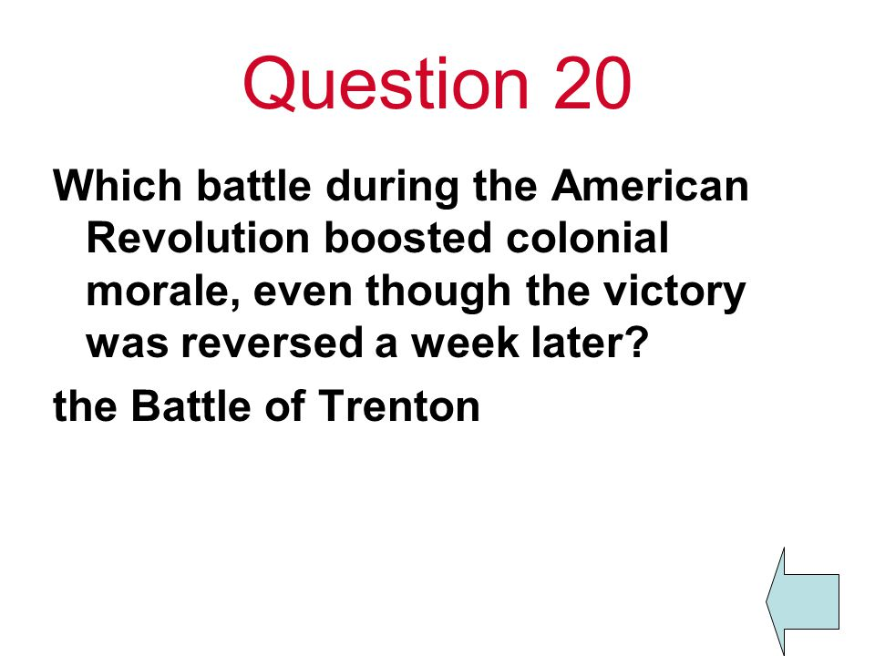 Question 20 Which battle during the American Revolution boosted colonial morale, even though the victory was reversed a week later? the Battle of Tren