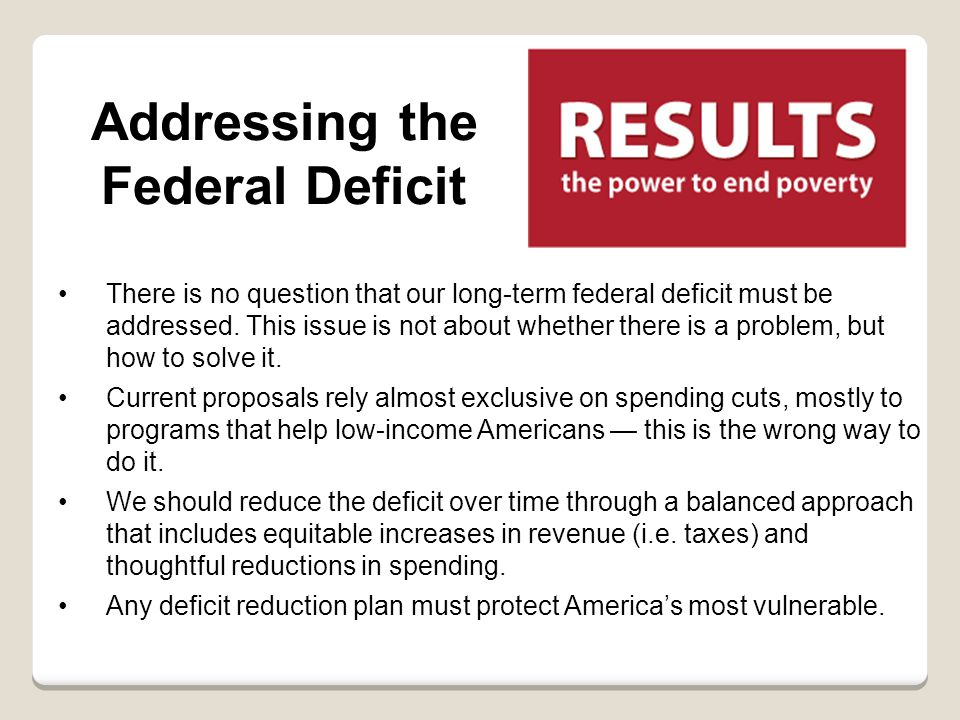 Addressing the Federal Deficit There is no question that our long-term federal deficit must be addressed. This issue is not about whether there is a p