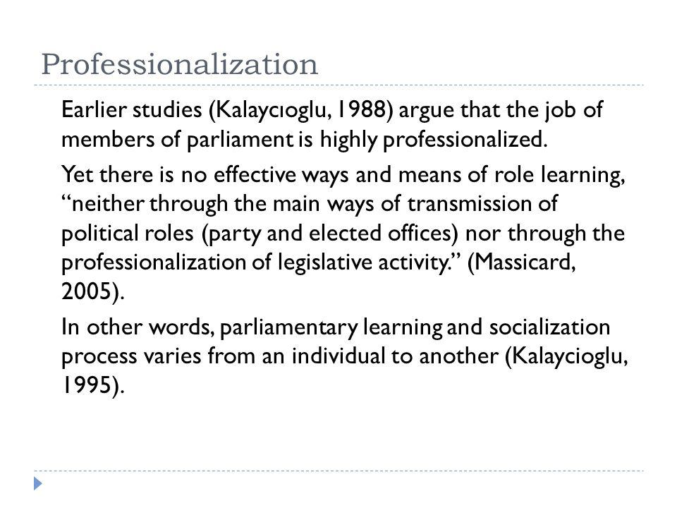 Professionalization Earlier studies (Kalaycıoglu, 1988) argue that the job of members of parliament is highly professionalized.
