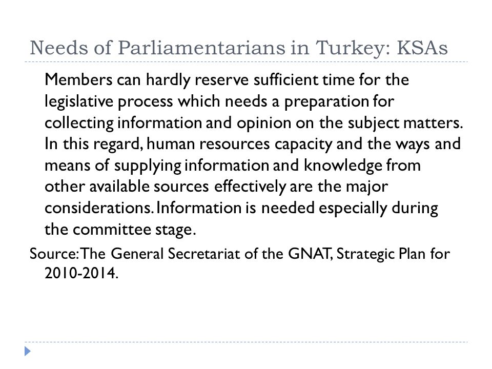 Needs of Parliamentarians in Turkey: KSAs Members can hardly reserve sufficient time for the legislative process which needs a preparation for collecting information and opinion on the subject matters.