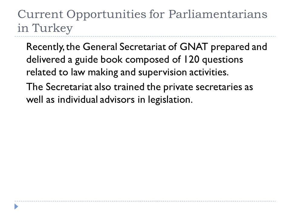 Current Opportunities for Parliamentarians in Turkey Recently, the General Secretariat of GNAT prepared and delivered a guide book composed of 120 que