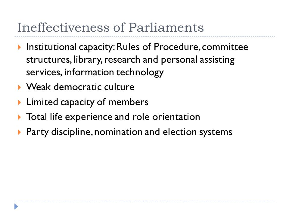 Ineffectiveness of Parliaments  Institutional capacity: Rules of Procedure, committee structures, library, research and personal assisting services,
