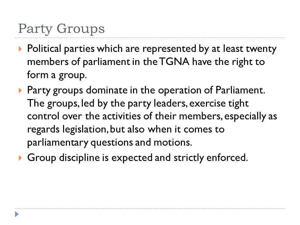 Party Groups  Political parties which are represented by at least twenty members of parliament in the TGNA have the right to form a group.  Party gr