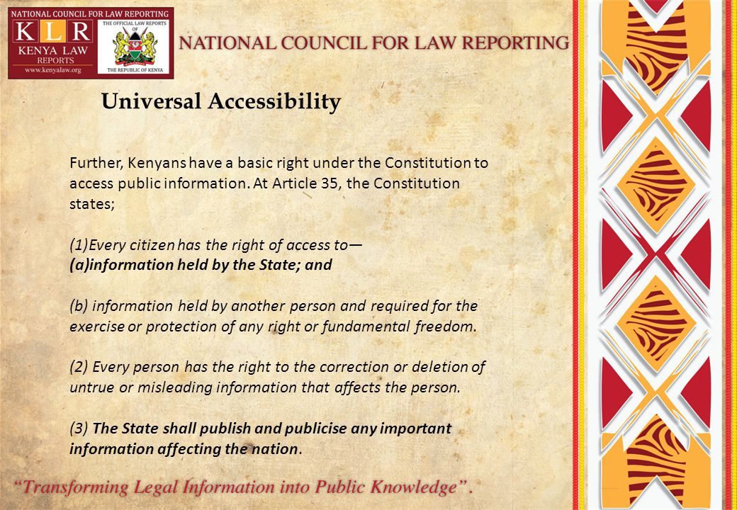 Universal Accessibility Further, Kenyans have a basic right under the Constitution to access public information.