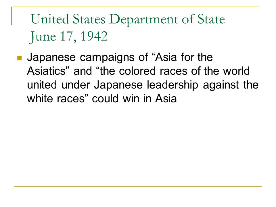 """United States Department of State June 17, 1942 Japanese campaigns of """"Asia for the Asiatics"""" and """"the colored races of the world united under Japanes"""