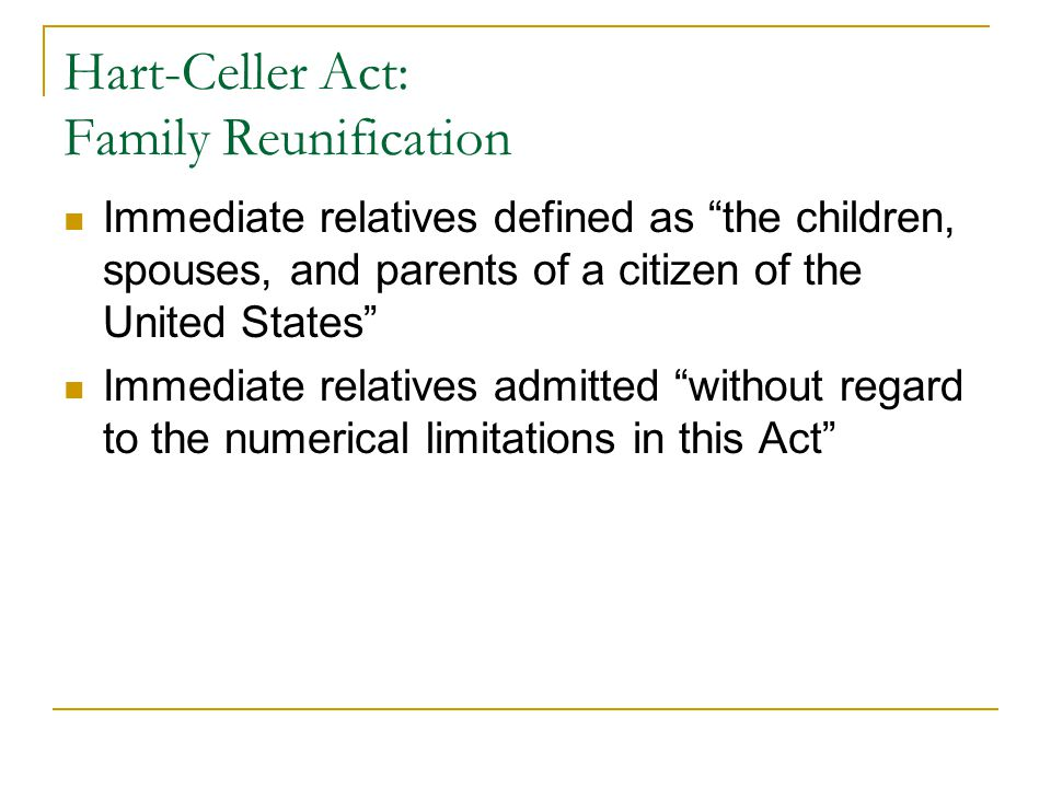 """Hart-Celler Act: Family Reunification Immediate relatives defined as """"the children, spouses, and parents of a citizen of the United States"""" Immediate"""