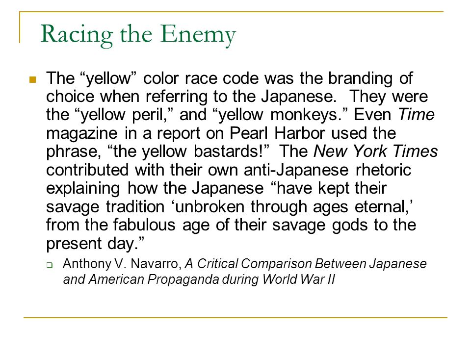 Racing the Enemy The yellow color race code was the branding of choice when referring to the Japanese.