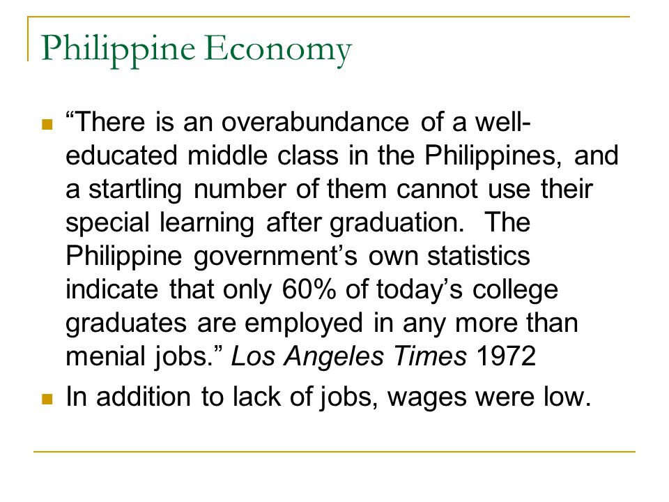 Philippine Economy There is an overabundance of a well- educated middle class in the Philippines, and a startling number of them cannot use their special learning after graduation.