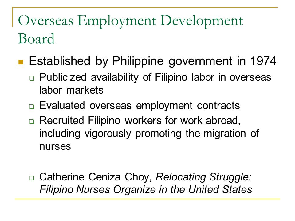 Overseas Employment Development Board Established by Philippine government in 1974  Publicized availability of Filipino labor in overseas labor marke