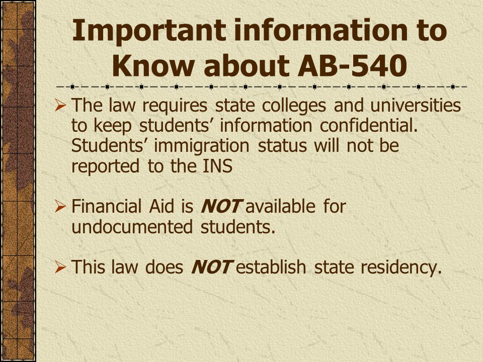 Important information to Know about AB-540  The law requires state colleges and universities to keep students' information confidential.