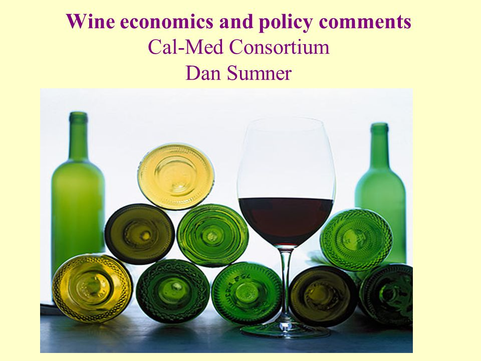 Wine economics and policy comments Cal-Med Consortium Dan Sumner