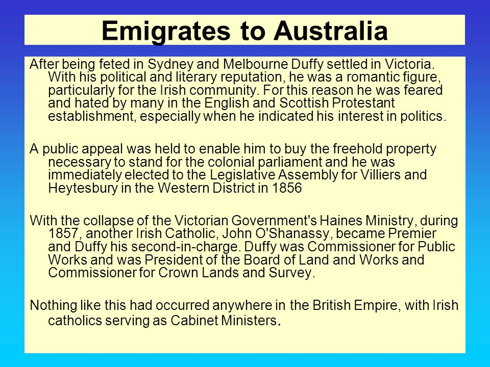 Emigrates to Australia After being feted in Sydney and Melbourne Duffy settled in Victoria.