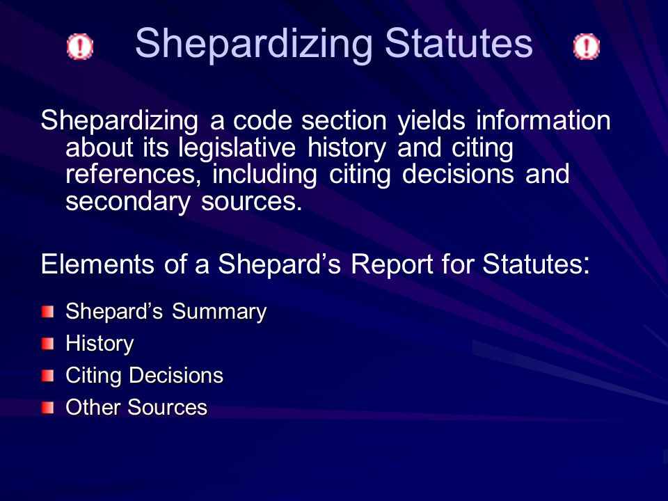 Shepardizing Statutes Shepardizing a code section yields information about its legislative history and citing references, including citing decisions and secondary sources.