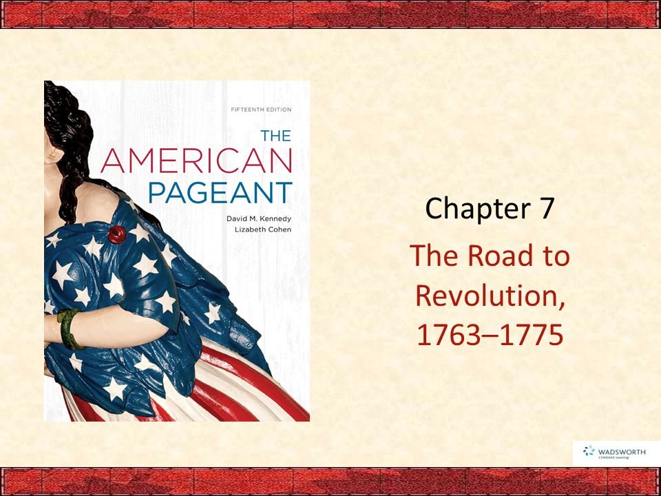 Chapter 7 The Road to Revolution, 1763–1775