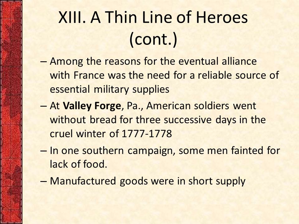 XIII. A Thin Line of Heroes (cont.) – Among the reasons for the eventual alliance with France was the need for a reliable source of essential military