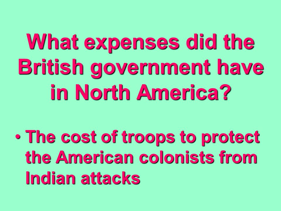What expenses did the British government have in North America.