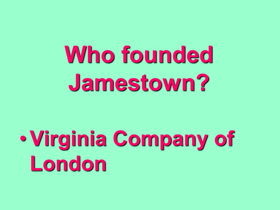 Who founded Jamestown? Virginia Company of LondonVirginia Company of London