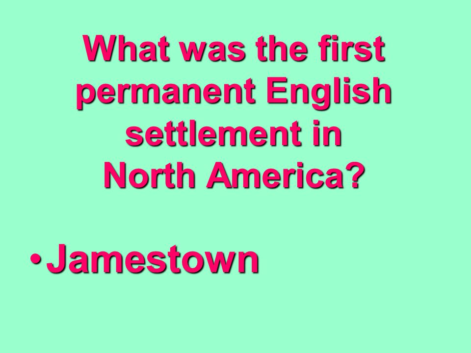 What was the first permanent English settlement in North America? JamestownJamestown