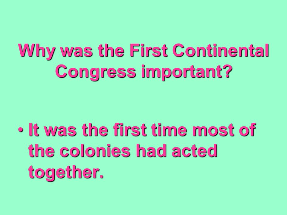 Why was the First Continental Congress important.