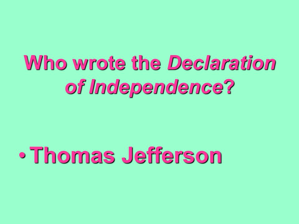 Who wrote the Declaration of Independence Thomas JeffersonThomas Jefferson