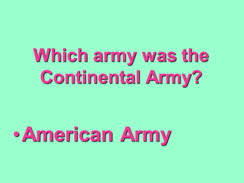 Which army was the Continental Army American ArmyAmerican Army