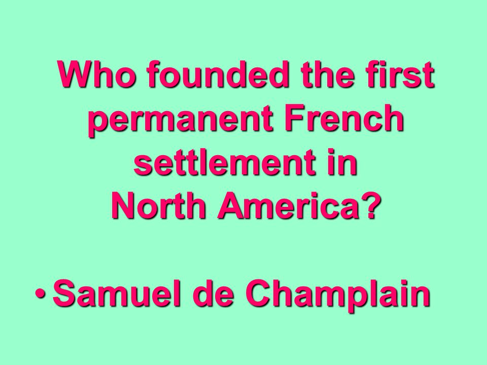 Who founded the first permanent French settlement in North America.