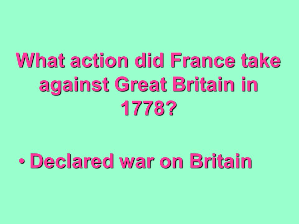 What action did France take against Great Britain in 1778.