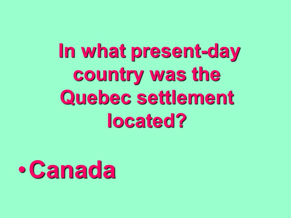 In what present-day country was the Quebec settlement located.