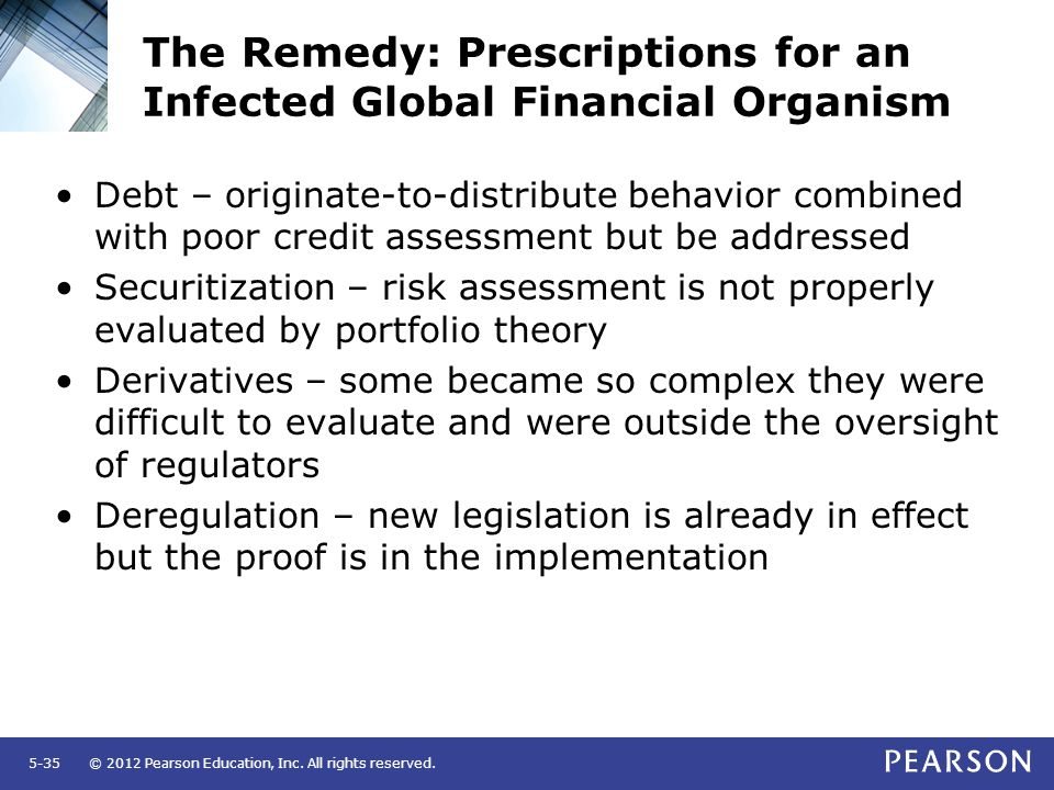 © 2012 Pearson Education, Inc. All rights reserved.5-35 The Remedy: Prescriptions for an Infected Global Financial Organism Debt – originate-to-distri
