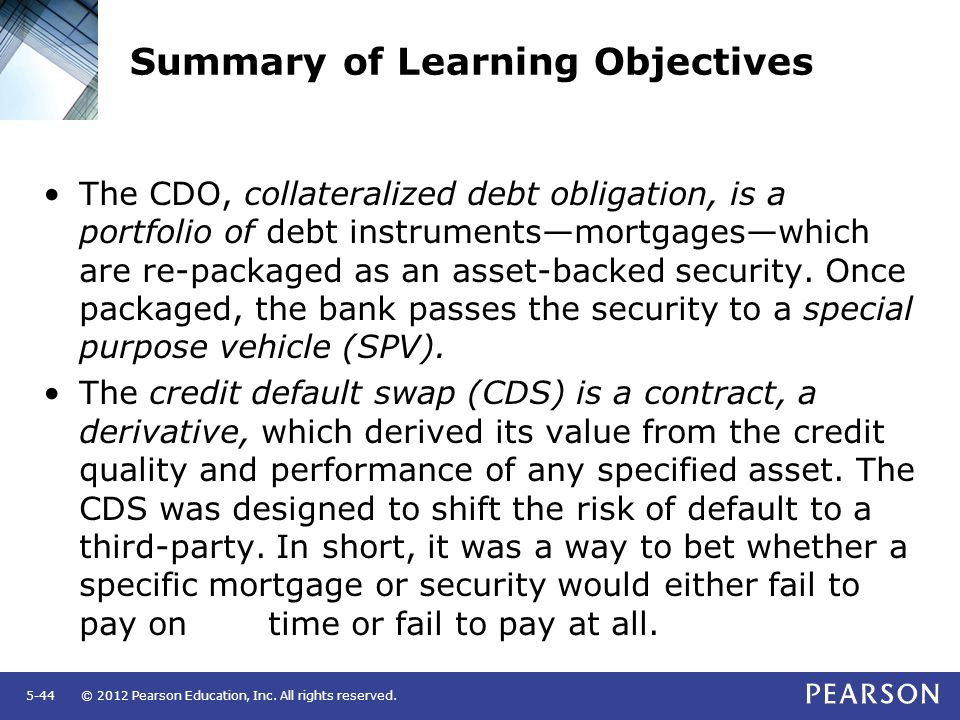 © 2012 Pearson Education, Inc. All rights reserved.5-44 Summary of Learning Objectives The CDO, collateralized debt obligation, is a portfolio of debt