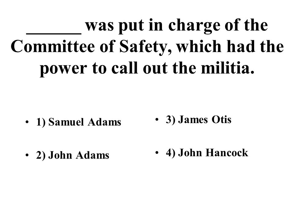 ______ was put in charge of the Committee of Safety, which had the power to call out the militia.